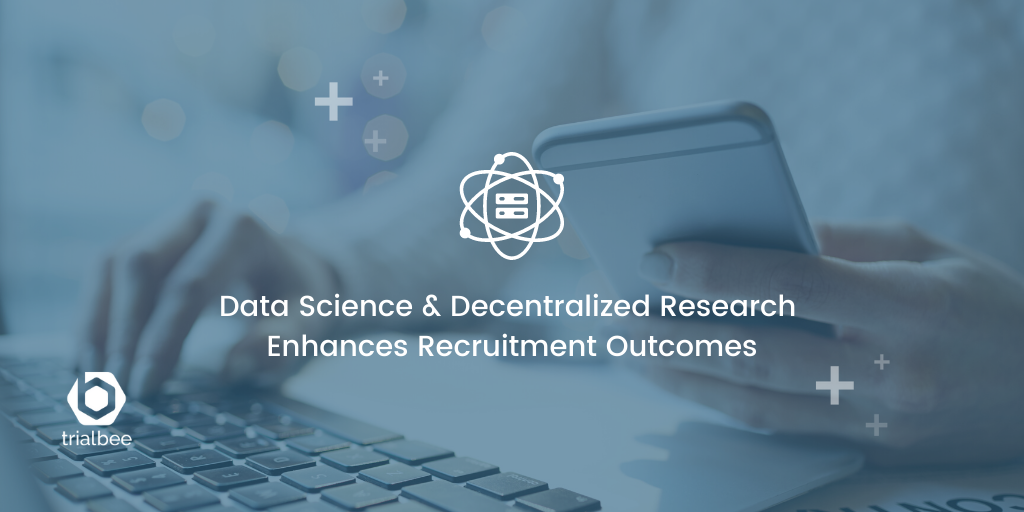 Data Science & Decentralized Research Enhances Recruitment Outcomes