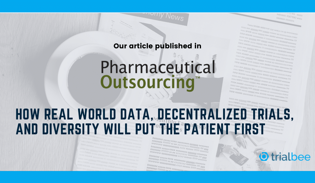 Pharmaceutical-Outsourcing: How Real World Data, Decentralized Trials, and Diversity Will Put the Patient First