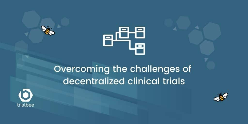 Overcoming the challenges of decentralized clinical trials
