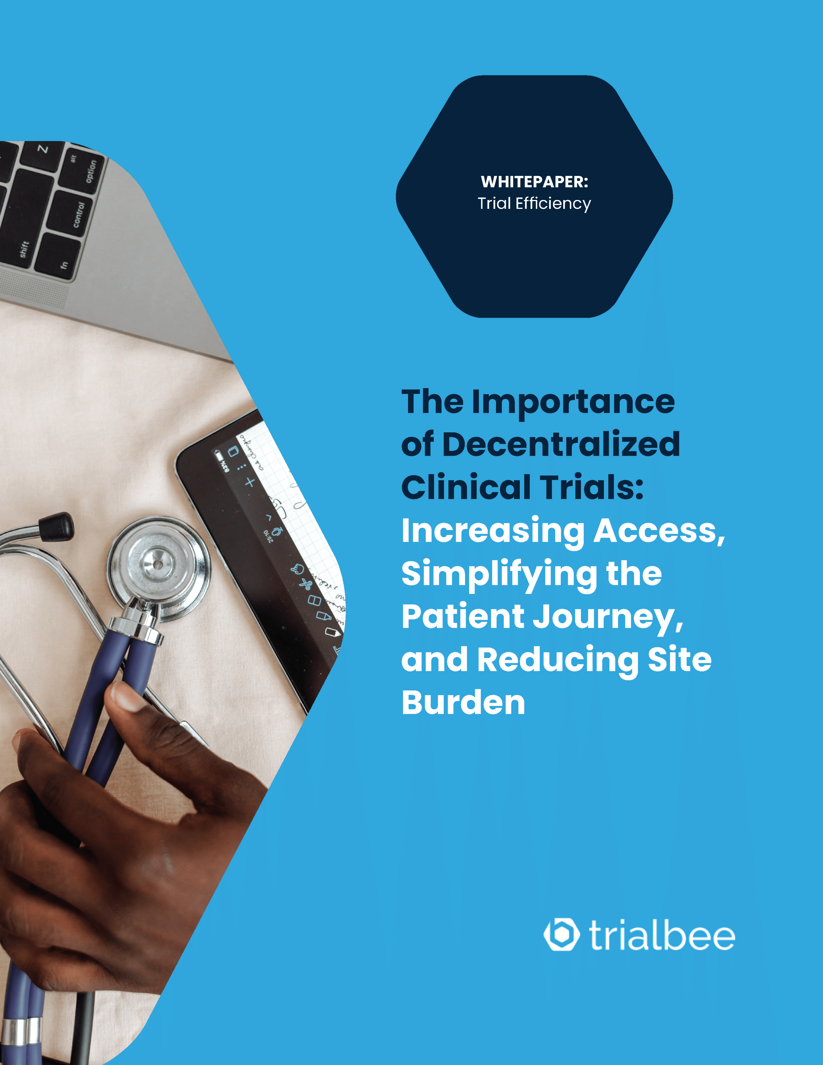 The Importance of Decentralized Clinical Trials: Increasing Access, Simplifying the Patient Journey and Reducing Site Burden