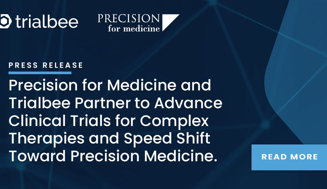 Precision for Medicine and Trialbee Partner to Advance Clinical Trials for Complex Therapies and Speed Shift Toward Precision Medicine