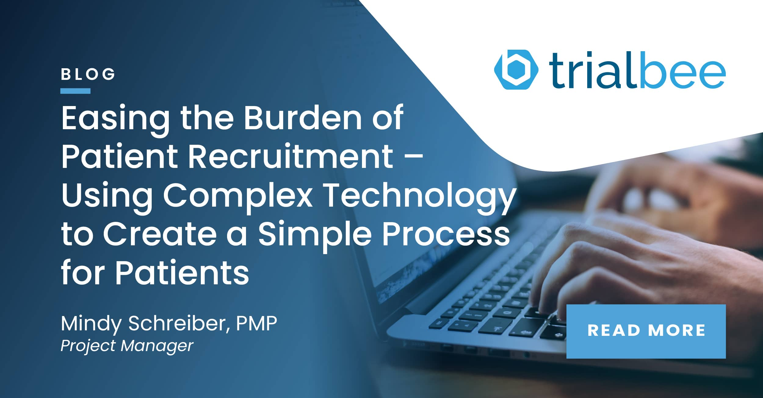 Easing the Burden of Patient Recruitment – Using Complex Technology to Create a Simple Process for Patients